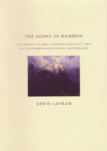 The Agony of Mammon: The Imperial Global Economy Explains Itself to the Membership in Davos, Swit...