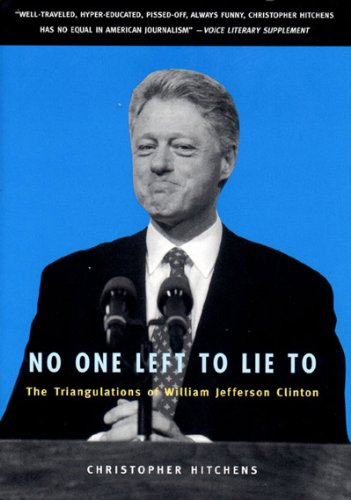 9781859847367: No One Left to Lie to: The Triangulations of William Jefferson Clinton