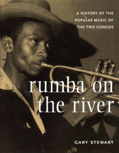 Rumba on the River: A History of the Popular Music of the Two Congos: Stewart, Gary