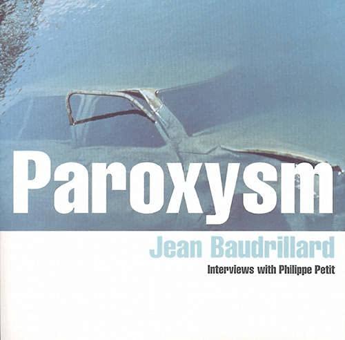 Paroxysm : Interviews with Philippe Petit: Baudrillard, Jean