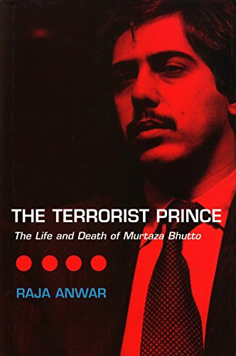 The Terrorist Prince : The Life and Death of Murtaza Bhutto: Anwar, Raja