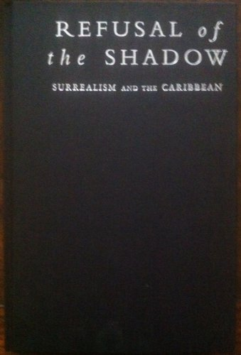 9781859849972: Refusal of the Shadow: Surrealism and the Carribean
