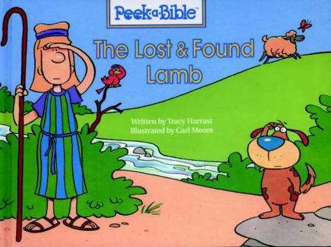 The Lost and Found Lamb (Peek-a-Bible): Tracy Harrast