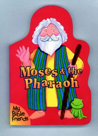 Moses and the Pharaoh (My Bible Friends): Alice Joyce Davidson