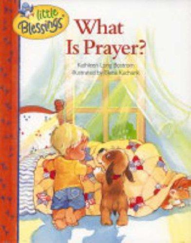 What Is Prayer? (Little Blessings): Kathleen Long Bostrom