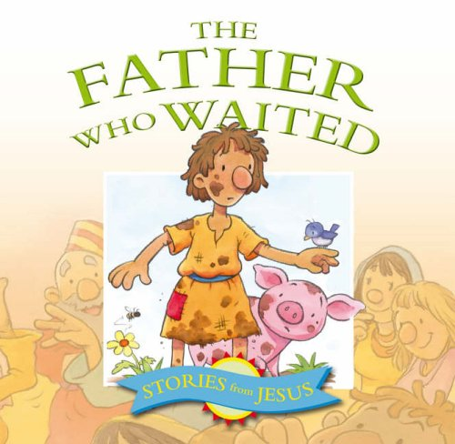 9781859856291: The Father Who Waited (Stories That Jesus Told)