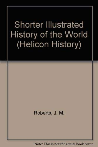 9781859860533: Shorter Illustrated History of the World (Helicon history)