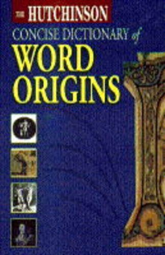The Hutchinson Concise Dictionary of Word Origins: ADRIAN ROOM