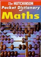 The Hutchinson Pocket Dictionary of Mathematics (Hutchinson: Kaner, Peter