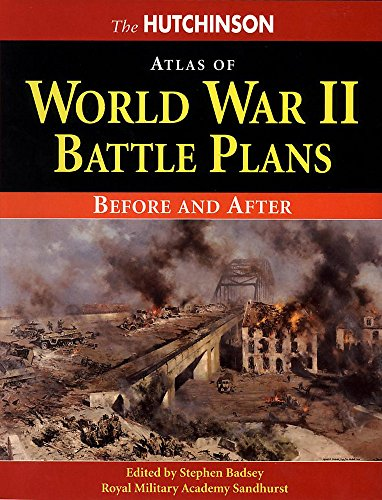 The Hutchinson Atlas of World War II Battle Plans : Before and After: Badsey, Stephen (Editor)