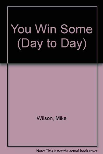 YOU WIN SOME (DAY TO DAY SERIES C)