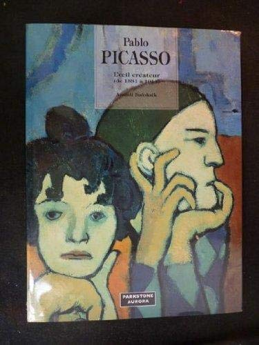 9781859951187: Pablo Picasso: The Creative Eye (From 1881 to 1914) (Great Painters)