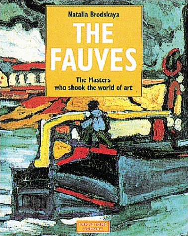 The Fauves: The Masters Who Shook the: Brodskaya, N.