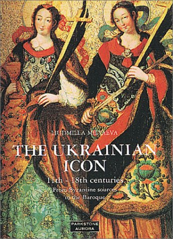 The Ukrainian Icon: From Byzantines Sources to the Baroque (Temporis): Milyaeva, Liudmilla