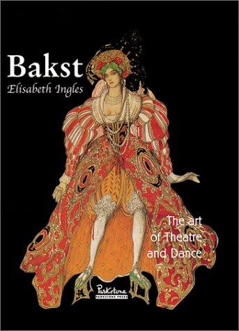 Bakst: The Art of Theatre and Dance: Ingles, Elisabeth