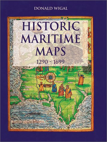 Historic Maritime Maps: Used for HIstoric Exploration: Donald Wigal