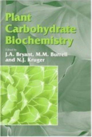 Plant Carbohydrate Biochemistry: John Bryant, M.M. Burrell & N.N. Kruger (Eds)
