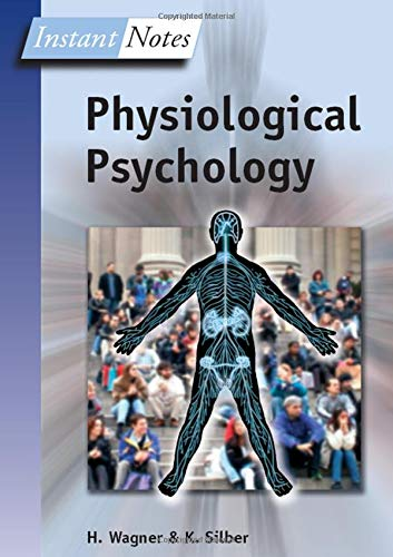 Physiological Psychology (Instant Notes): Wagner, Hugh, Silber,