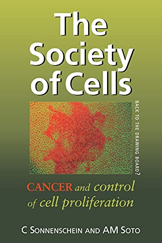 The Society of Cells: Cancer and Control: Prof Carlos Sonnenschein;