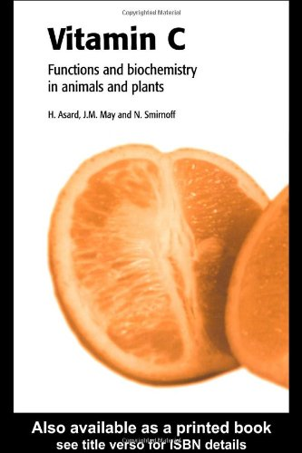 Vitamin C: Its Functions and Biochemistry in Animals and Plants: Asard, Han
