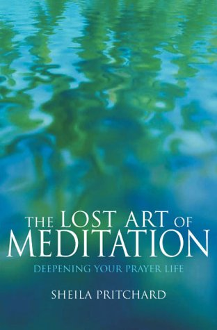 9781859996430: The Lost Art of Meditation : Deepening Your Prayer Life (Closer to God)