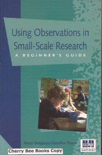 Using Observations in Small-Scale Research: A Beginner's: Simpson, Mary &