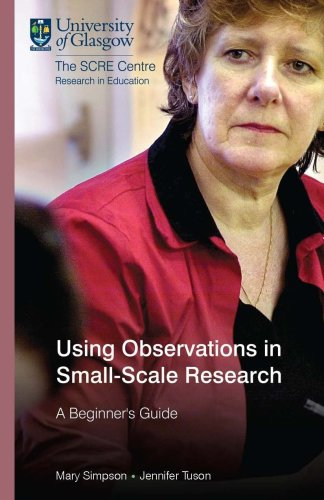 Using Observations in Small-Scale Research: A Beginner's: Simpson, Mary, Tuson,