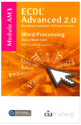 ECDL Advanced Syllabus 2.0 Module AM3 Word Processing Using Word 2007: CiA Training Ltd