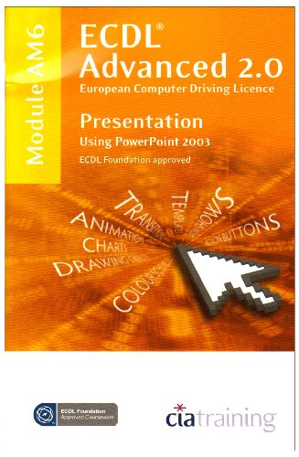 9781860056581: ECDL Advanced Syllabus 2.0 Module AM6 Presentation Using PowerPoint 2003 (Ecdl Advanced 20)