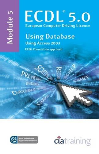 ECDL Syllabus 5.0 Module 5 Using Databases Using Access 2003: CiA Training Ltd.