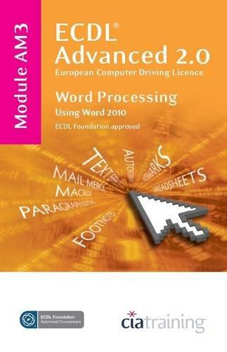 ECDL Advanced Syllabus 2.0 Module AM3 Word Processing Using Word 2010: CiA Training Ltd.