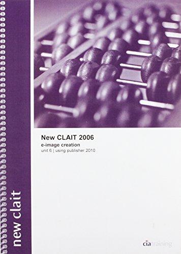New Clait 2006 Unit 6 E-Image Creation Using Publisher 2010: CIA Training Ltd