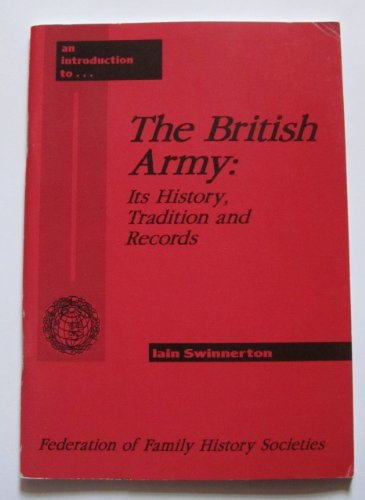 British Army: Its History, Traditions and Records: Swinnerton, I.S.