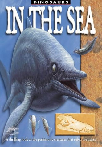 9781860072345: In the Sea: A Thrilling Look at the Prehistoric Creatures That Ruled the Waves (Snapping Turtle Guides: Dinosaurs)