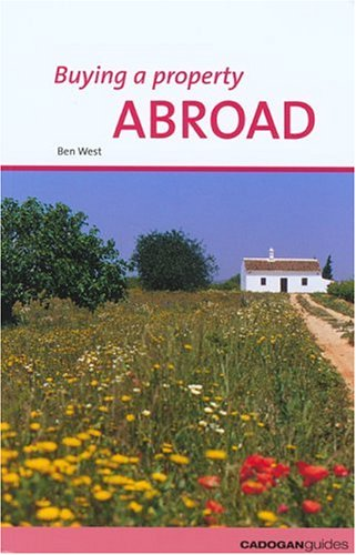 Buying a Property: Abroad (Buying a Property - Cadogan): West, Ben, Howell, John