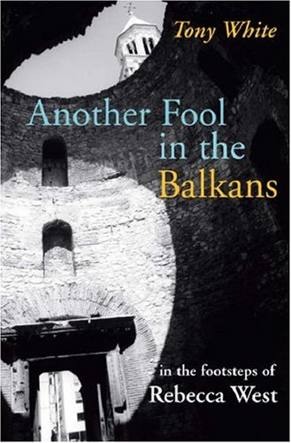 Another Fool in the Balkans: In the: Tony White