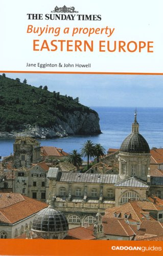 Buying a Property Eastern Europe (Buying a Property - Cadogan): Egginton, Jane; Howell, John