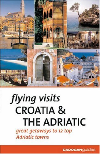 Flying Visits Croatia & the Adriatic (Flying Visits - Cadogan) (1860111920) by Dana Facaros; Michael Pauls; James Stewart