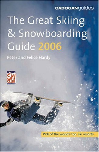The Great Skiing and Snowboarding Guide 2006 (Cadogan Guides): Peter Hardy, Felice Hardy