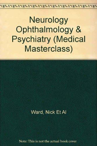 Neurology Ophthalmology and Psychiatry (Medical Masterclass): Ward, Nick Et