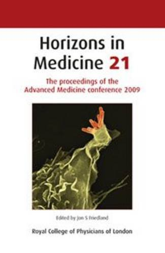 Horizons in Medicine; v. 21: The Proceedings of the Advanced Medicine Conference 2009: Friedland, ...