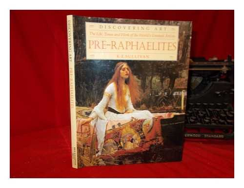 Pre-Raphaelites, the Life, Times and Work of the Worlds Greatest Artists: K.E. Sullivan