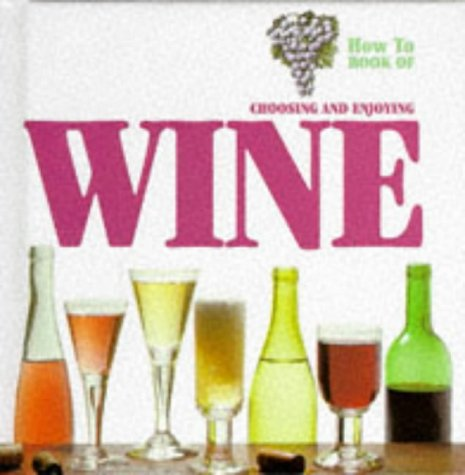 9781860192449: Choosing and Enjoying Wine (How to Book of)