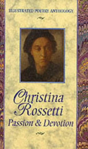 9781860193873: Christina Rossetti: Passion & Devotion (Illustrated Poetry Anthology)