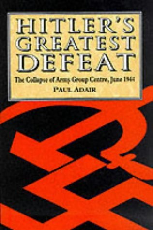 9781860198410: Hitler's Greatest Defeat: The Collapse of Army Group Centre, June 1944