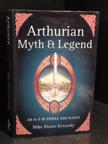 9781860198489: Arthurian Myth and Legend: An A to Z of People and Places