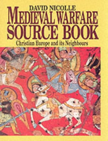 Medieval Warfare Source Book:Christian Europe and Its Neighbors
