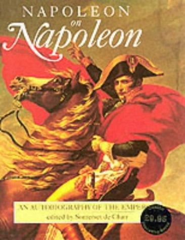 Napoleon on Napoleon An Autobiography of the Emperor: I, Napoleon & Somerset De Chair