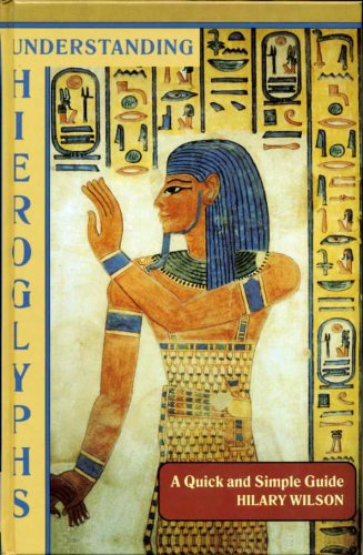 Understanding Hieroglyphs: A Quick and Simple Guide: Wilson, Hilary