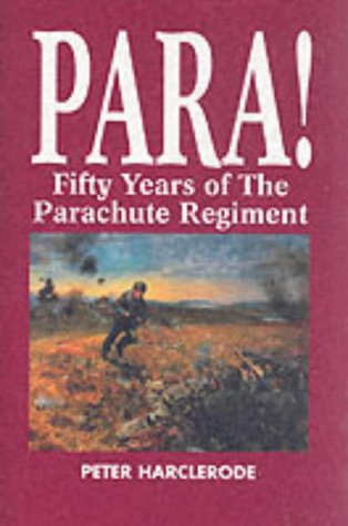PARA ! - Fifty Years of the Parachute Regiment: Harclerode, Peter